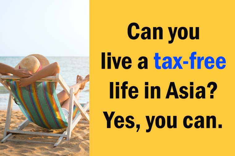 Can you live a tax-free life in Asia?  Yes, you can!
